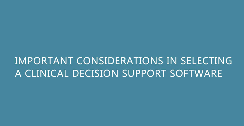 Important considerations in Selecting a Clinical Decision Support Software